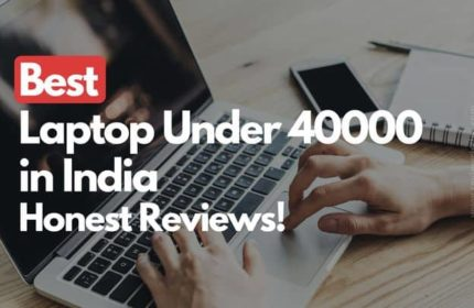 9 Best Laptop Under 40000 In India (2020) – Buyer's Guide & Reviews!