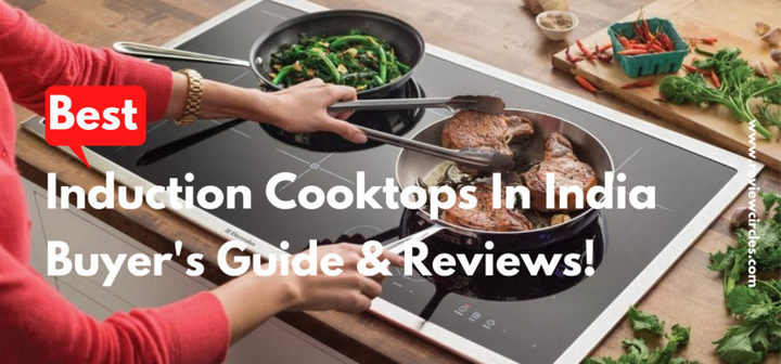 Best Induction Cooktops In India - Buyer's Guide & Reviews