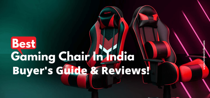 Best Gaming Chair in India - Buyer's Guide & Reviews!