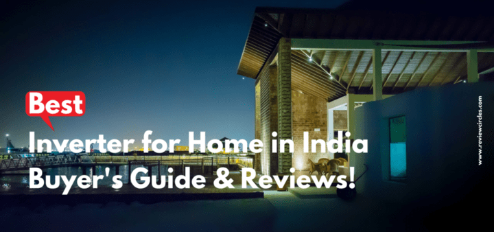 Inverter for Home in India- Buyer's Guide & Reviews!